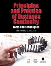 Principles and Practice of Business Continuity - Tools and Techniques ebook by Jim Burtles, KLJ, CMLJ,...