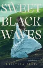 Sweet Black Waves ebook by Kristina Perez
