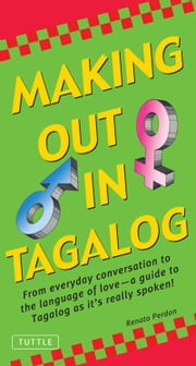 Making Out in Tagalog - (Tagalog Phrasebook) ebook by Renato Perdon