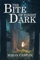 The Bite of Forest Dark - Bytarend, #4 ebook by Simon Cantan