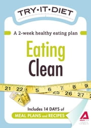Try-It Diet: Eating Clean: A two-week healthy eating plan ebook by Editors of Adams Media
