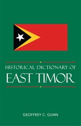 Historical Dictionary of East Timor ebook by Geoffrey C. Gunn