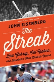 The Streak - Lou Gehrig, Cal Ripken, and Baseball's Most Historic Record ebook by John Eisenberg