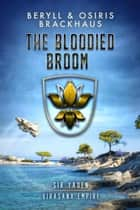 The Bloodied Broom - Virasana Empire: Sir Yaden, #4 ebook by Beryll Brackhaus, Osiris Brackhaus
