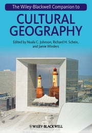 The Wiley-Blackwell Companion to Cultural Geography ebook by Nuala C. Johnson,Richard H. Schein,Jamie  Winders