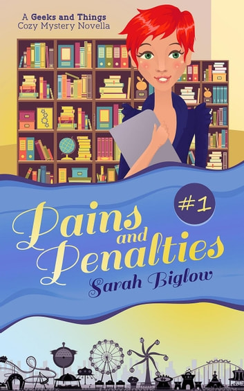 Pains and Penalties (A Geeks and Things Cozy Mystery Novella #1) - Geeks and Things Cozy Mysteries, #1 ebook by Sarah Biglow
