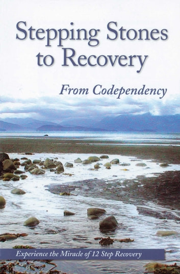 Stepping Stones To Recovery From Codependency - Experience The Miracle Of 12 Step Recovery eBook by