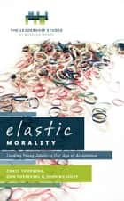 Elastic Morality ebook by Chris Tompkins, Don Posterski & John McAuley