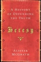 Heresy ebook by Alister McGrath