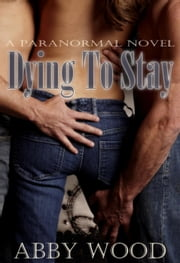 Dying To Stay ebook by Abby Wood