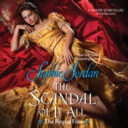 The Scandal of It All - The Rogue Files audiobook by Sophie Jordan