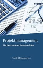 Projektmanagement - Ein praxisnahes Kompendium ebook by Frank Mildenberger