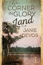 A Corner in Glory Land ebook by Janie DeVos