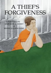 A Thief's Forgiveness ebook by Marolyn A. Derby; Irving Eugene Kin