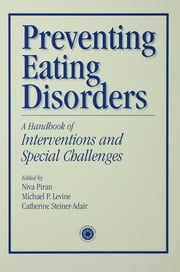 Preventing Eating Disorders - A Handbook of Interventions and Special Challenges ebook by Niva Piran, Michael Levine, Catherine Steiner-Adair