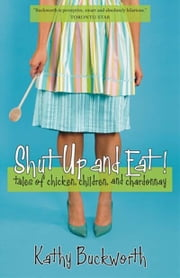 Shut Up And Eat! ebook by Kathy Buckworth