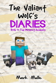The Valiant Wolf's Diaries, Book 7: The Missing Animals ebook by Mark Mulle