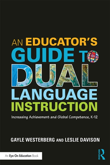 An Educator's Guide to Dual Language Instruction - Increasing Achievement and Global Competence, K–12 ebook by Gayle Westerberg,Leslie Davison