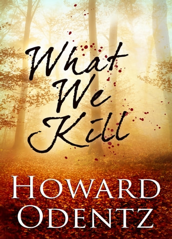 What We Kill ebook by Howard Odentz
