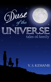 Dust of the Universe, Tales of Family ebook by V. S. Kemanis