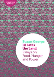 Ill Fares the Land: Essays on Food, Hunger and Power ebook by Susan George