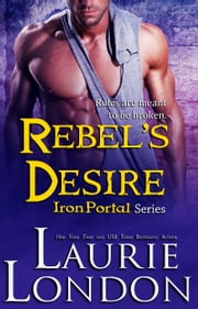 Rebel's Desire (Iron Portal #4) - Iron Portal #4 ebook by Laurie London