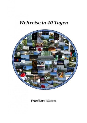 Weltreise in 40 Tagen ebook by Friedbert Wittum