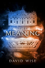 The Meaning ebook by David Wise