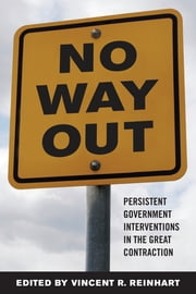 No Way Out? - Government Intervention and the Financial Crisis ebook by Michael D. Bordo, Ethan Ilzetzki, Greg Ip,...