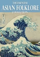The Essential Asian Folklore Collection ebook by Yei Ozaki