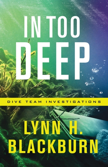 In Too Deep (Dive Team Investigations Book #2) ebook by Lynn H. Blackburn