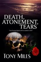 Death,Atonement Tears (DAT) ebook by Tony Miles