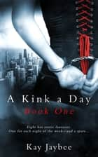 A Kink a Day Book One ebook by Kay Jaybee