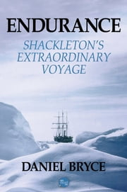 Endurance: Shackleton's Extraordinary Voyage ebook by Daniel Bryce