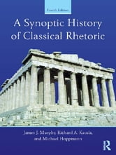 A Synoptic History of Classical Rhetoric ebook by James J. Murphy,Richard A. Katula,Michael Hoppmann