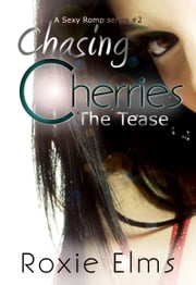Chasing Cherries: The Tease (A Sexy Romp Series #2) ebook by Roxie Elms