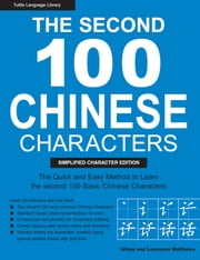The Second 100 Chinese Characters: Simplified Character Edition - The Quick and Easy Method to Learn the Second 100 Basic Chinese Characters ebook by Alison Matthews,Laurence Matthews
