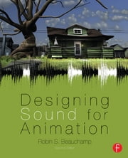 Designing Sound for Animation ebook by Robin Beauchamp