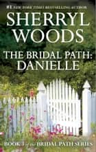 The Bridal Path: Danielle ebook by Sherryl Woods