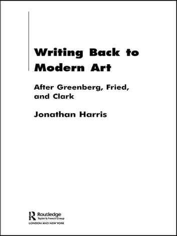 Writing back to modern art ebook by jonathan harris 9781134346813 writing back to modern art after greenberg fried and clark ebook by jonathan harris fandeluxe Images