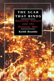 The Scar That Binds - American Culture and the Vietnam War ebook by Keith Beattie
