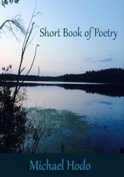 Short Book Of Poetry ebook by Michael Hodo