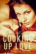 Cooking Up Love ebook by Gemma Brocato