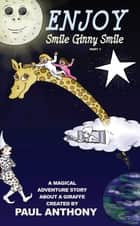 Enjoy Smile Ginny Smile - Part 1 - A Magical Adventure Story About A Giraffe ebook by Paul Anthony