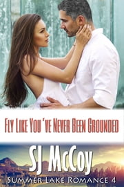 Fly Like You've Never Been Grounded - Smoke and Laura (Summer Lake #4) ebook by SJ McCoy