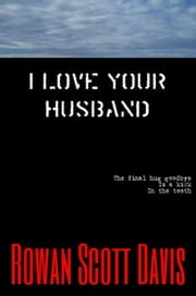I Love Your Husband ebook by Rowan Scott Davis