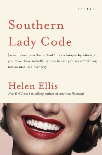 Southern Lady Code - Essays ebook by Helen Ellis