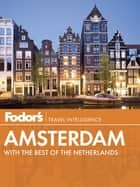 Fodor's Amsterdam - with the Best of the Netherlands ebook by Fodor's Travel Guides