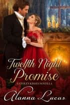 Twelfth Night Promise ebook by Alanna Lucas