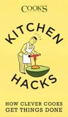 Kitchen Hacks - How Clever Cooks Get Things Done ebook by America's Test Kitchen